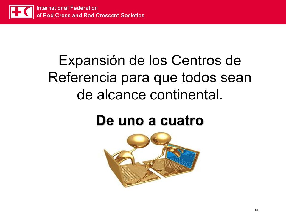 16 Expansión de los Centros de Referencia para que todos sean de alcance continental. De uno a cuatro