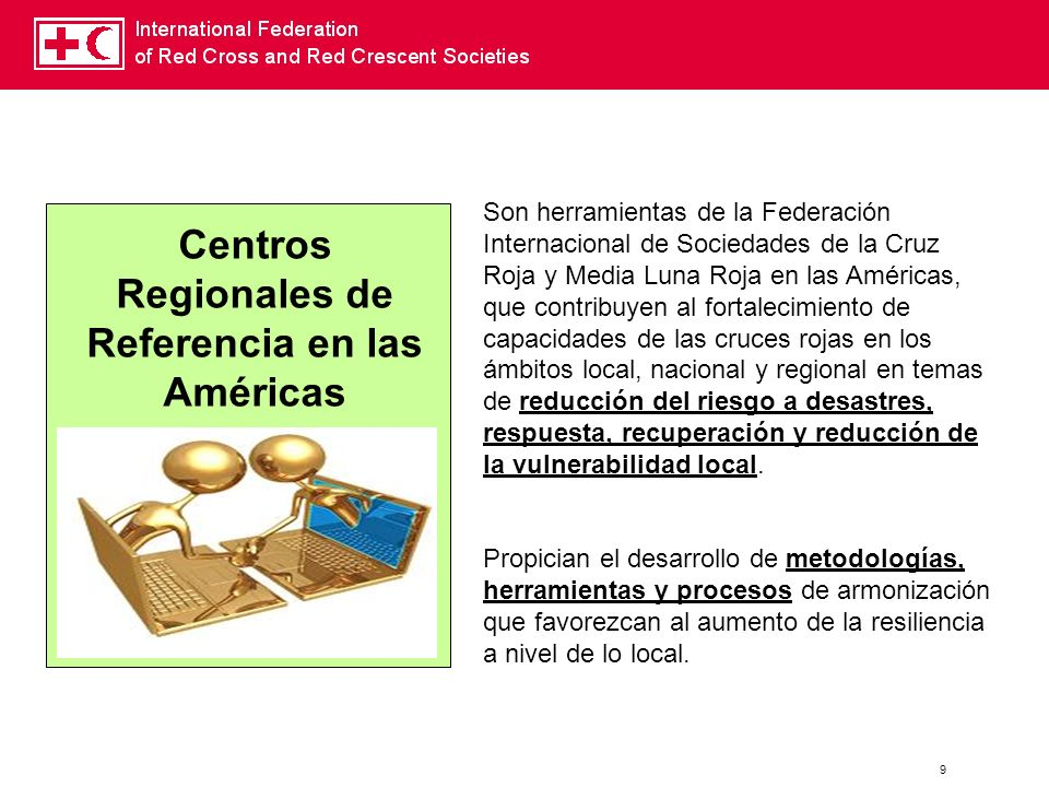 9 Centros Regionales de Referencia en las Américas Son herramientas de la Federación Internacional de Sociedades de la Cruz Roja y Media Luna Roja en