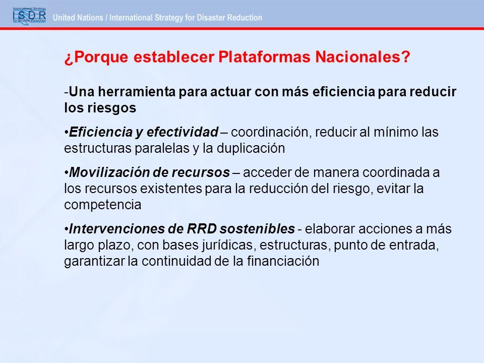 ¿Porque establecer Plataformas Nacionales? -Una herramienta para actuar con más eficiencia para reducir los riesgos Eficiencia y efectividad – coordin
