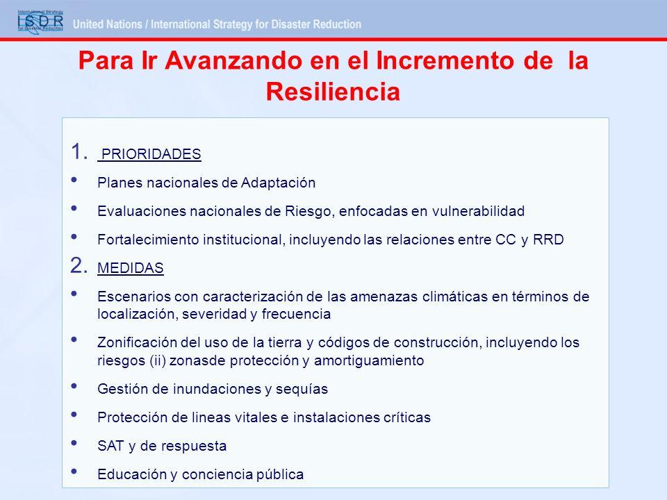 Para Ir Avanzando en el Incremento de la Resiliencia 1. PRIORIDADES Planes nacionales de Adaptación Evaluaciones nacionales de Riesgo, enfocadas en vu