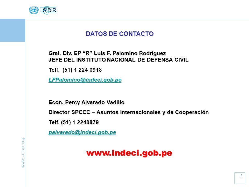 www.unisdr.org 13 Gral. Div. EP R Luis F. Palomino Rodríguez JEFE DEL INSTITUTO NACIONAL DE DEFENSA CIVIL Telf. (51) 1 224 0918 LFPalomino@indeci.gob.