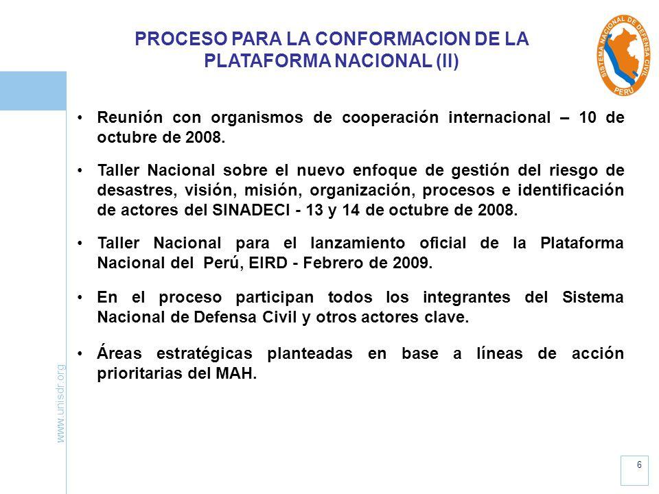 www.unisdr.org 6 PROCESO PARA LA CONFORMACION DE LA PLATAFORMA NACIONAL (II) Reunión con organismos de cooperación internacional – 10 de octubre de 20
