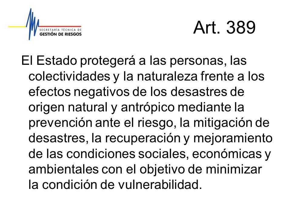 Art. 389 El Estado protegerá a las personas, las colectividades y la naturaleza frente a los efectos negativos de los desastres de origen natural y an