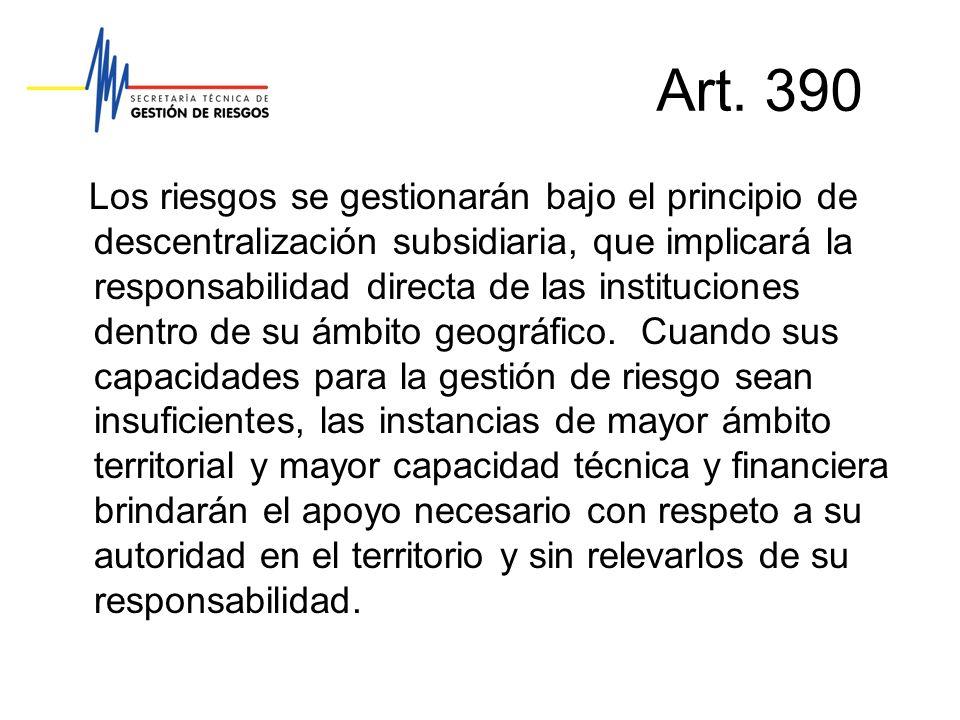 Art. 390 Los riesgos se gestionarán bajo el principio de descentralización subsidiaria, que implicará la responsabilidad directa de las instituciones