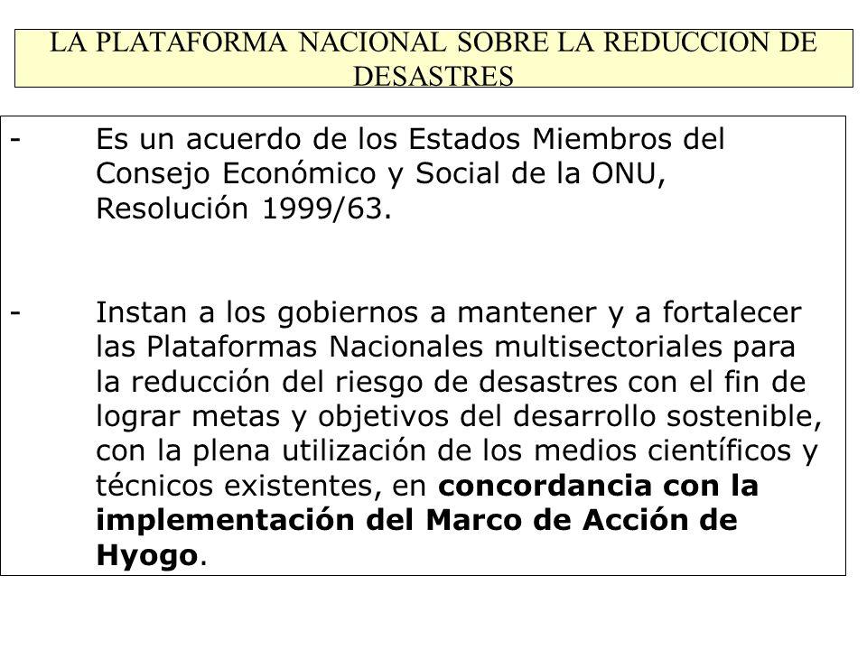 LA PLATAFORMA NACIONAL SOBRE LA REDUCCION DE DESASTRES -Es un acuerdo de los Estados Miembros del Consejo Económico y Social de la ONU, Resolución 199