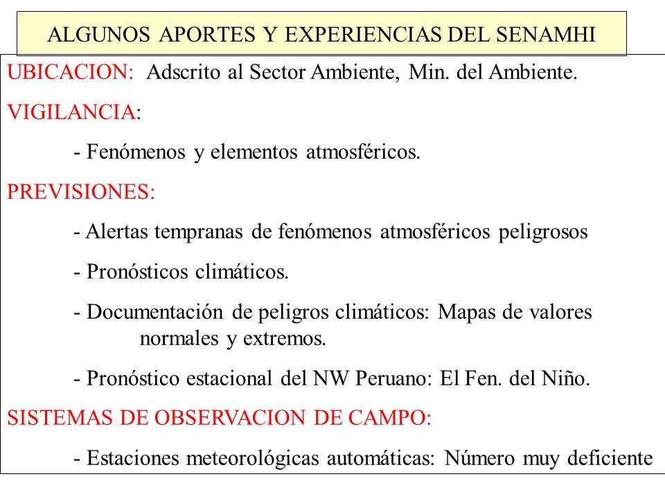 ALGUNOS APORTES Y EXPERIENCIAS DEL SENAMHI UBICACION: Adscrito al Sector Ambiente, Min. del Ambiente. VIGILANCIA: - Fenómenos y elementos atmosféricos