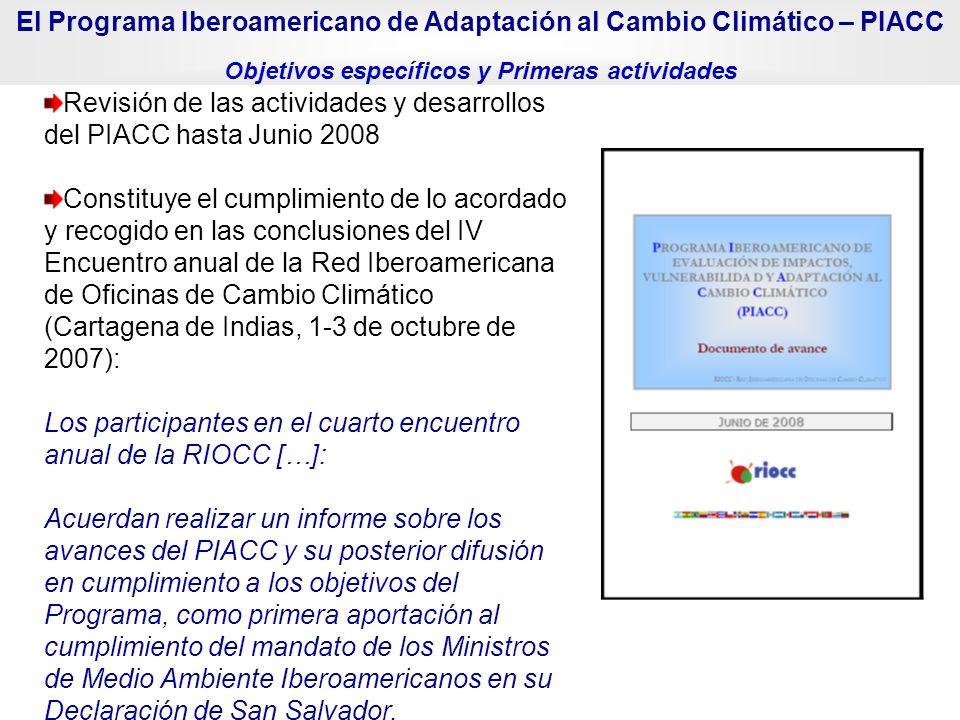 Revisión de las actividades y desarrollos del PIACC hasta Junio 2008 Constituye el cumplimiento de lo acordado y recogido en las conclusiones del IV E