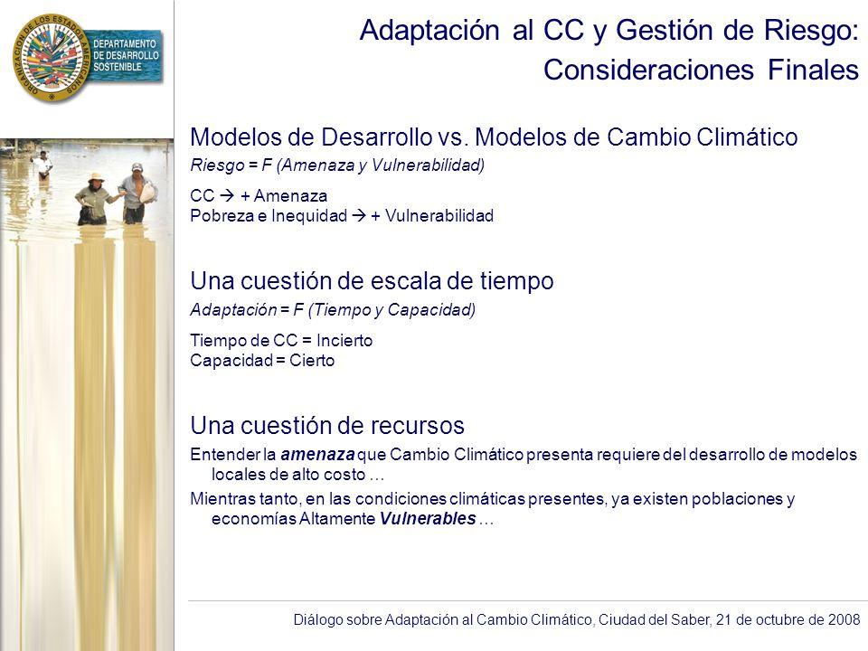 Diálogo sobre Adaptación al Cambio Climático, Ciudad del Saber, 21 de octubre de 2008 Adaptación al CC y Gestión de Riesgo: Consideraciones Finales Modelos de Desarrollo vs.