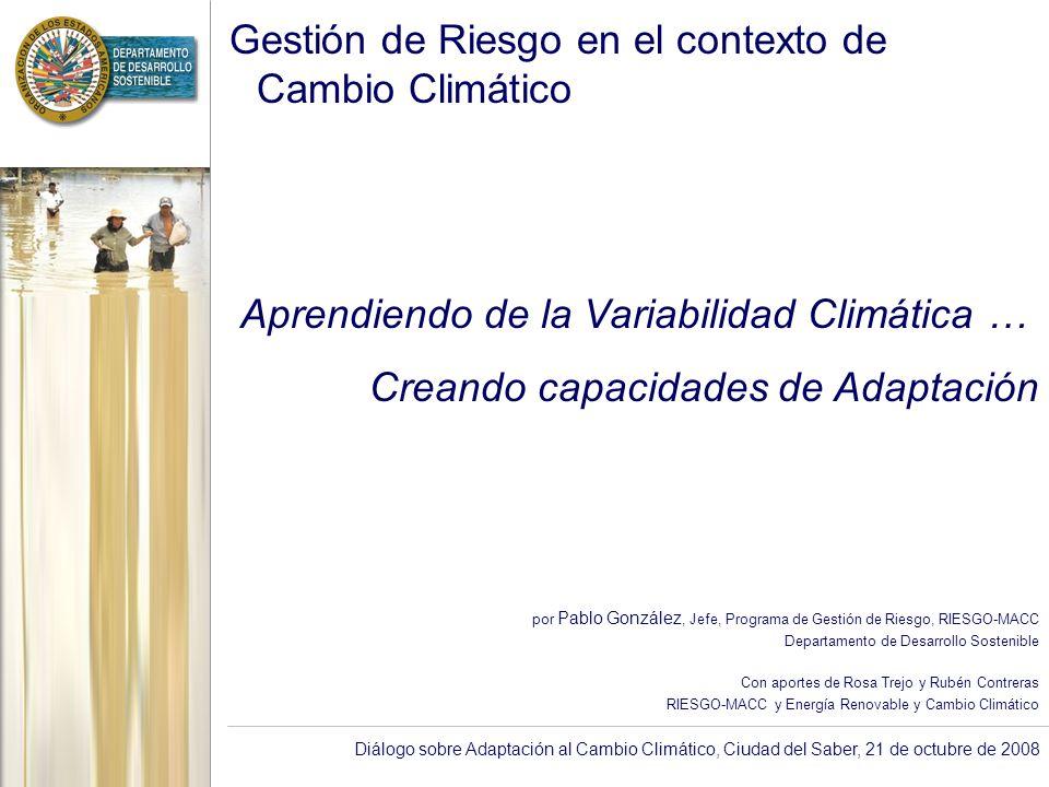 Diálogo sobre Adaptación al Cambio Climático, Ciudad del Saber, 21 de octubre de 2008 Gestión de Riesgo en el contexto de Cambio Climático Aprendiendo