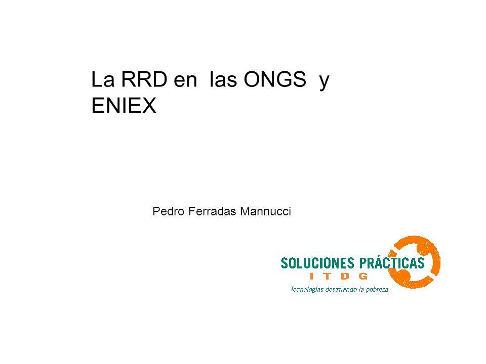 La RRD en las ONGS y ENIEX Pedro Ferradas Mannucci