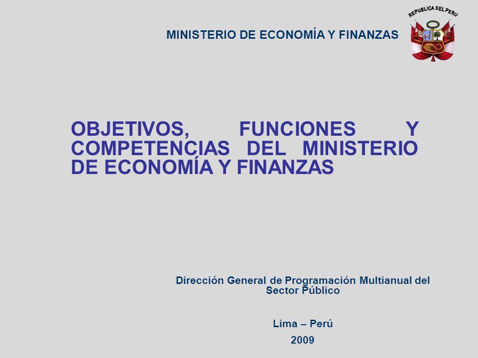 Dirección General de Programación Multianual del Sector Público Lima – Perú 2009 MINISTERIO DE ECONOMÍA Y FINANZAS OBJETIVOS, FUNCIONES Y COMPETENCIAS