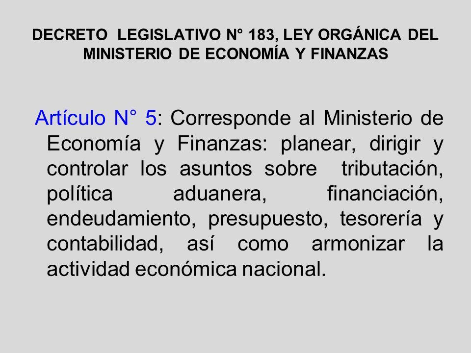DECRETO LEGISLATIVO N° 183, LEY ORGÁNICA DEL MINISTERIO DE ECONOMÍA Y FINANZAS Artículo N° 5: Corresponde al Ministerio de Economía y Finanzas: planea