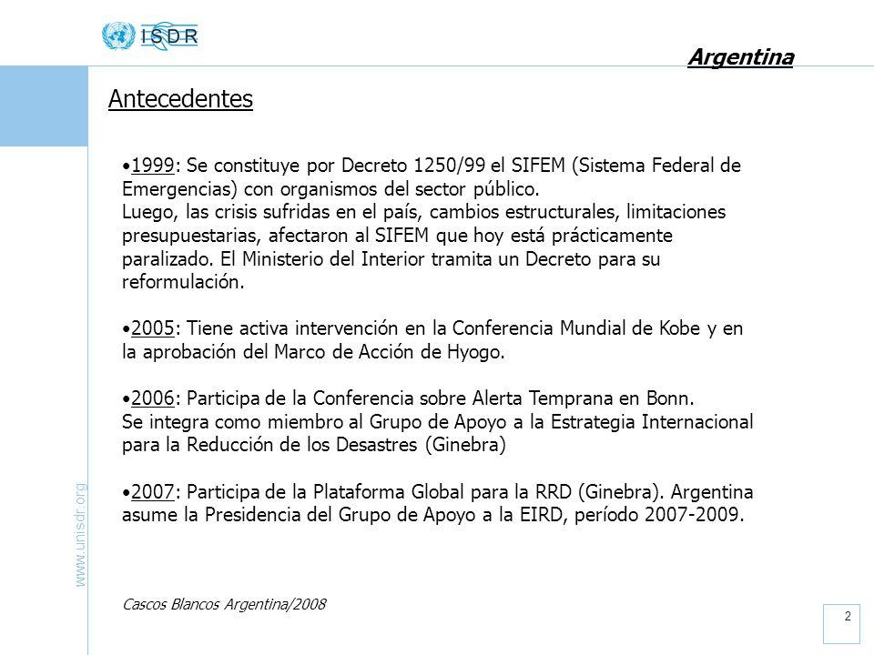 www.unisdr.org 3 Argentina Por Resolución del MINISTERIO DE RELACIONES EXTERIORES, COMERCIO INTERNACIONAL Y CULTO, se constituye un equipo de trabajo para apoyar las actividades conducentes a la Reducción del Riesgo de Desastres (Resolución MRECIC/1300/2007).