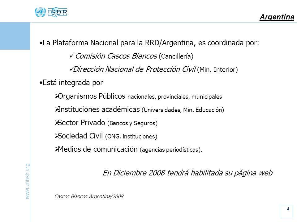 www.unisdr.org 4 Argentina La Plataforma Nacional para la RRD/Argentina, es coordinada por: Comisión Cascos Blancos (Cancillería) Dirección Nacional de Protección Civil (Min.