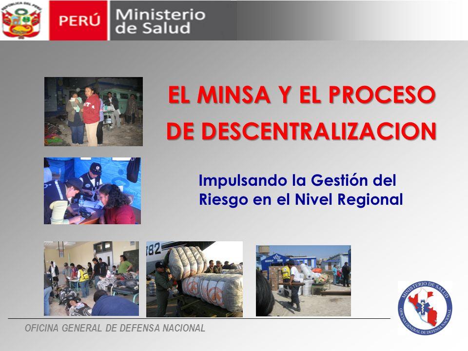 OFICINA GENERAL DE DEFENSA NACIONAL EL MINSA Y EL PROCESO DE DESCENTRALIZACION Impulsando la Gestión del Riesgo en el Nivel Regional