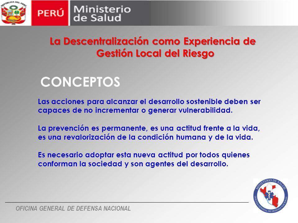 OFICINA GENERAL DE DEFENSA NACIONAL La Descentralización como Experiencia de Gestión Local del Riesgo Gestión Local del Riesgo Las acciones para alcan