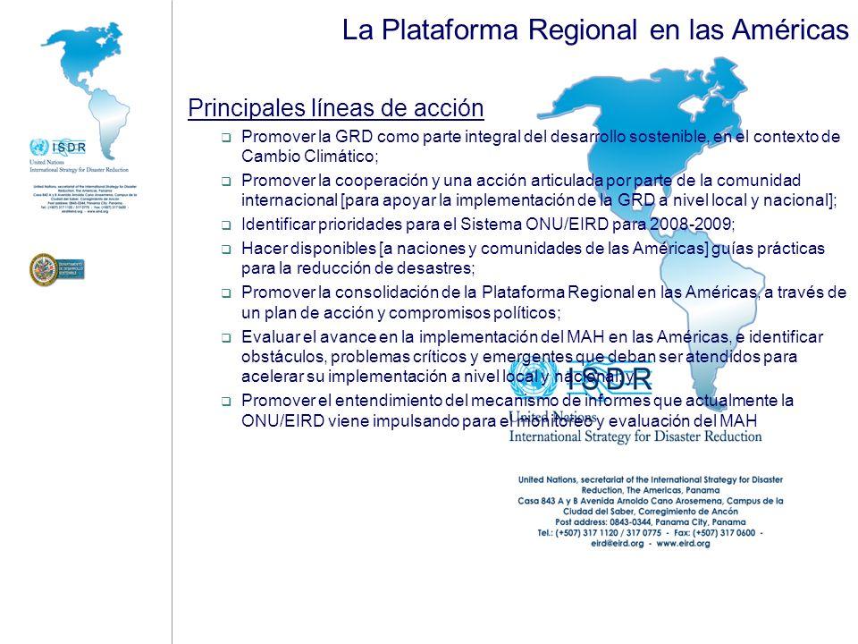 Hacia la Plataforma Regional en las Américas Organización y preparación de la Primera Sesión Regional Fecha: Panamá, Marzo17-19 de 2009; Agenda: Plataformas Nacionales y Plataformas Temáticas (educación, hospitales seguros, Adaptación a CC, Riesgo Urbano, etc.) Informe Hemisférico Análisis de instrumentos existentes en el Hemisferio; Convergencia, vacíos y potenciales divergencias entre el ONU/EIRD MAH y el IASP/CIRDN de la OEA; Instrumentos y arreglos institucionales entre OIR y el Sistema Interamericano: identificación de valor agregado y áreas de competencia, necesidades [construcción de capacidades], y necesidades [incluendo instrumentos financieros, administrativos, técnicos y legales] Cooperación Sur-Sur Proyectos de Ejecución en áreas específicas: educación, riesgo urbano, adaptación a CC; y Fortalecimiento de Plataformas Nacionales –funcionales y orgánicas