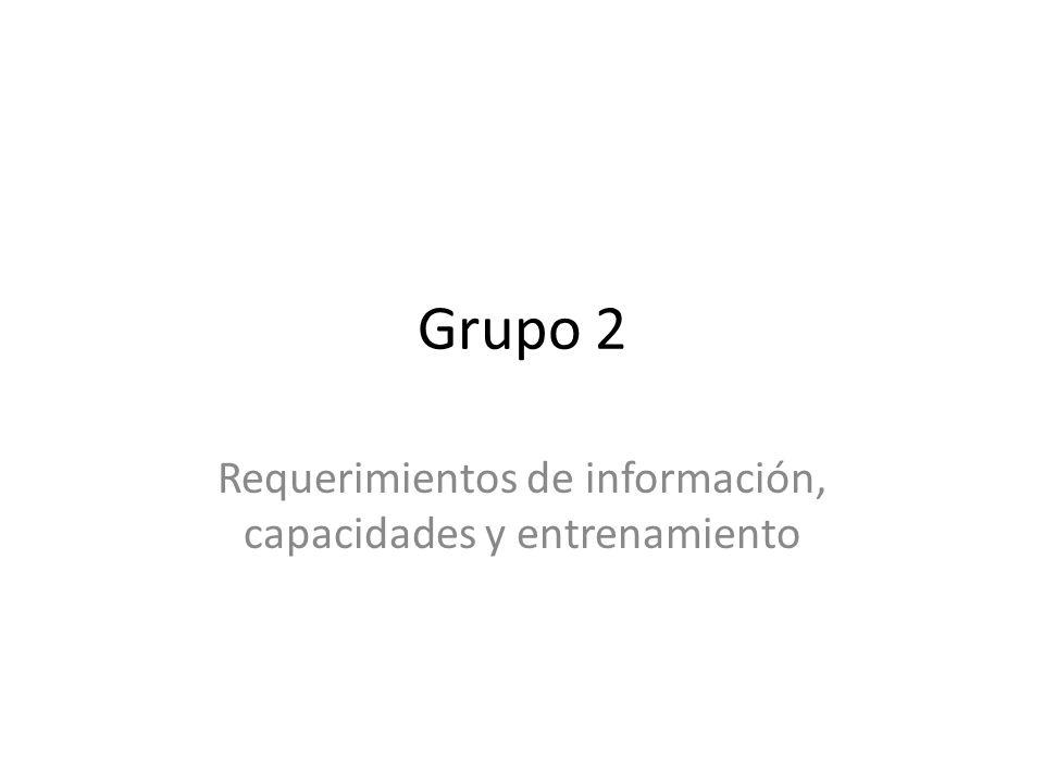 Grupo 2 Requerimientos de información, capacidades y entrenamiento
