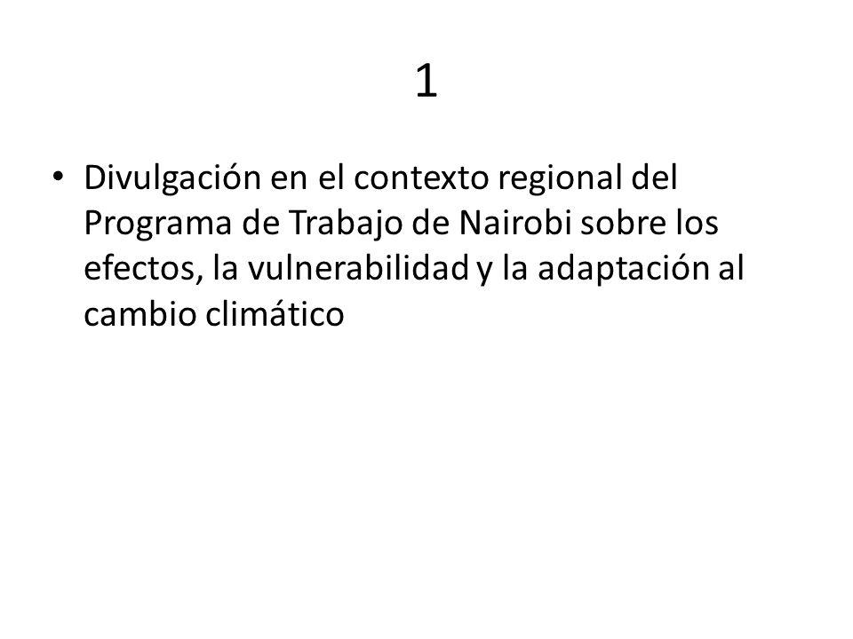 1 Divulgación en el contexto regional del Programa de Trabajo de Nairobi sobre los efectos, la vulnerabilidad y la adaptación al cambio climático