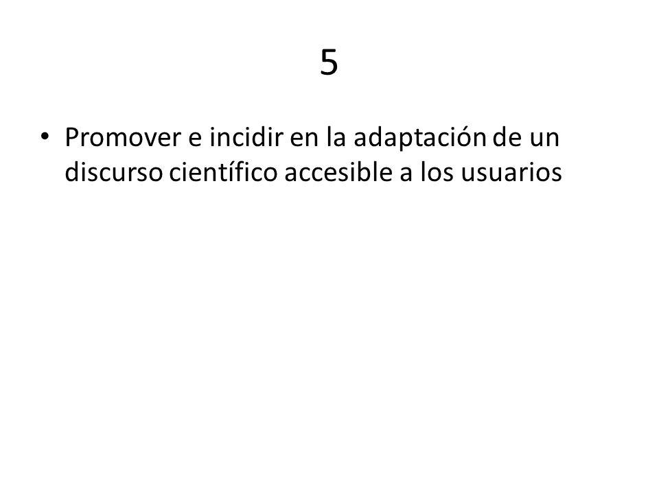 5 Promover e incidir en la adaptación de un discurso científico accesible a los usuarios