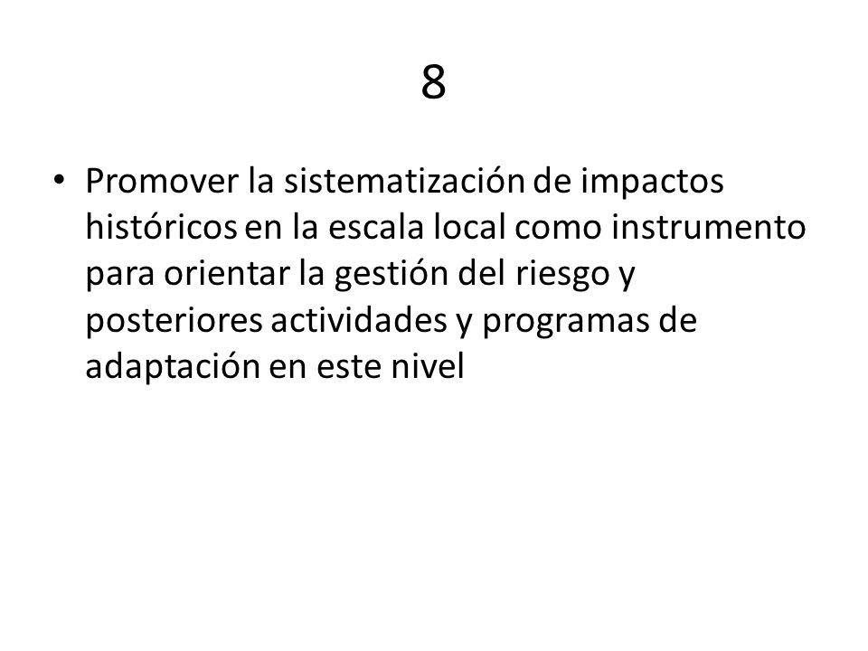 8 Promover la sistematización de impactos históricos en la escala local como instrumento para orientar la gestión del riesgo y posteriores actividades
