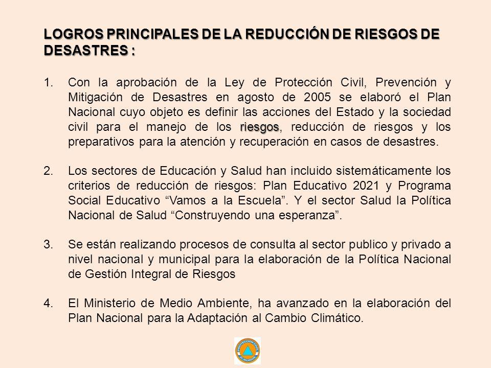 LOGROS PRINCIPALES DE LA REDUCCIÓN DE RIESGOS DE DESASTRES : riesgos 1.Con la aprobación de la Ley de Protección Civil, Prevención y Mitigación de Des