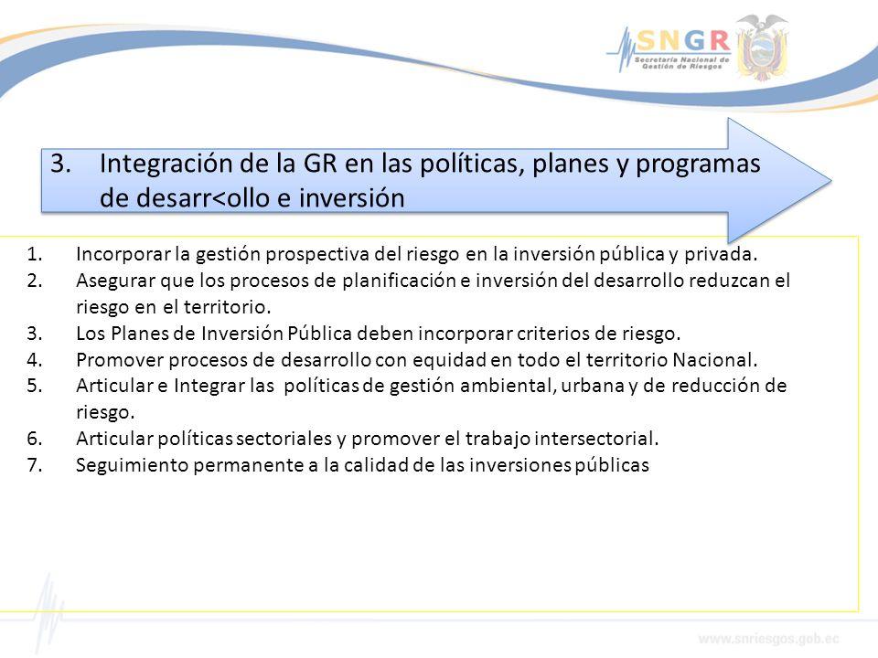 1.Incorporar la gestión prospectiva del riesgo en la inversión pública y privada. 2.Asegurar que los procesos de planificación e inversión del desarro