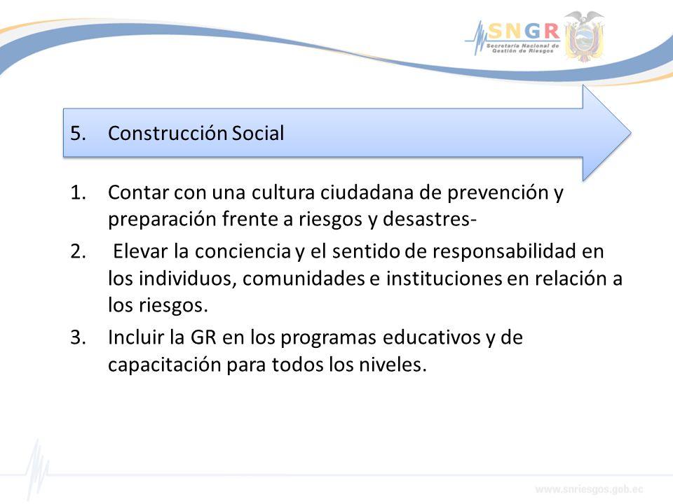 1.Contar con una cultura ciudadana de prevención y preparación frente a riesgos y desastres- 2. Elevar la conciencia y el sentido de responsabilidad e