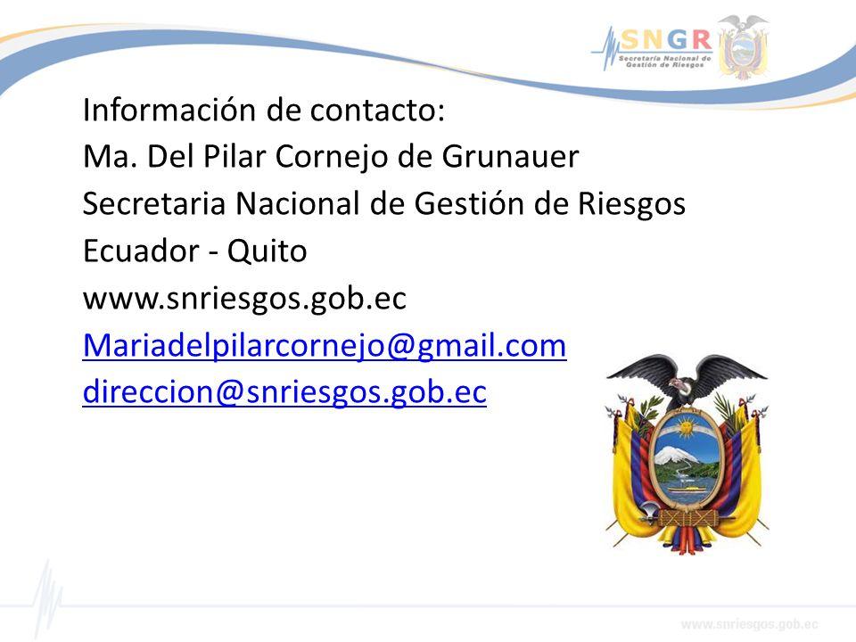 Información de contacto: Ma. Del Pilar Cornejo de Grunauer Secretaria Nacional de Gestión de Riesgos Ecuador - Quito www.snriesgos.gob.ec Mariadelpila