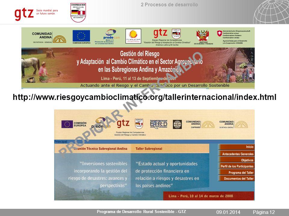 09.01.2014 Seite 12 Página 1209.01.2014 Programa de Desarrollo Rural Sostenible - GTZ PROPICIAR INTERCAMBIO http://www.riesgoycambioclimatico.org/tall