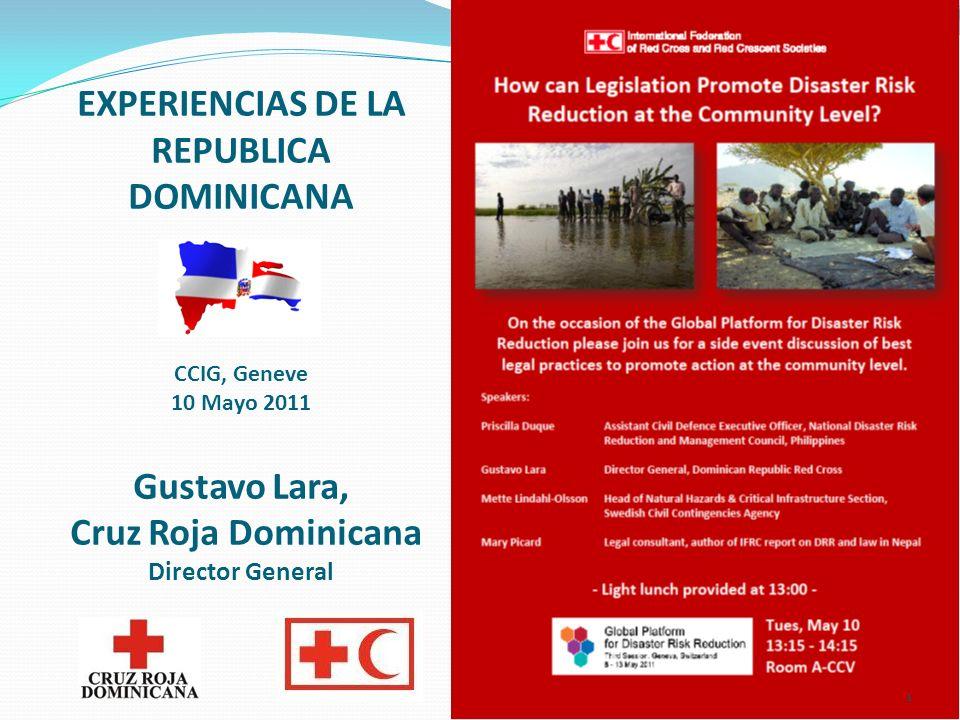 EXPERIENCIAS DE LA REPUBLICA DOMINICANA CCIG, Geneve 10 Mayo 2011 Gustavo Lara, Cruz Roja Dominicana Director General 1