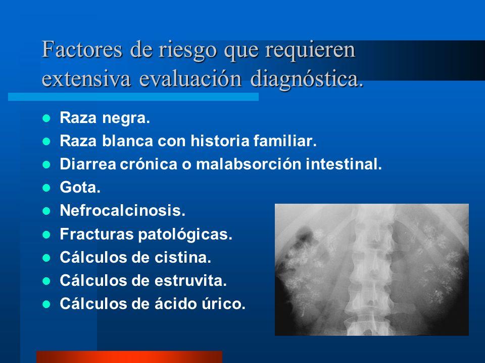 Factores de riesgo que requieren extensiva evaluación diagnóstica. Raza negra. Raza blanca con historia familiar. Diarrea crónica o malabsorción intes