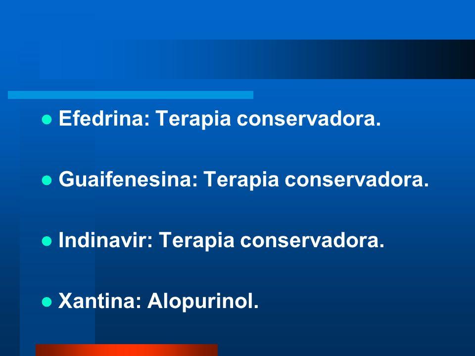 Efedrina: Terapia conservadora. Guaifenesina: Terapia conservadora. Indinavir: Terapia conservadora. Xantina: Alopurinol.