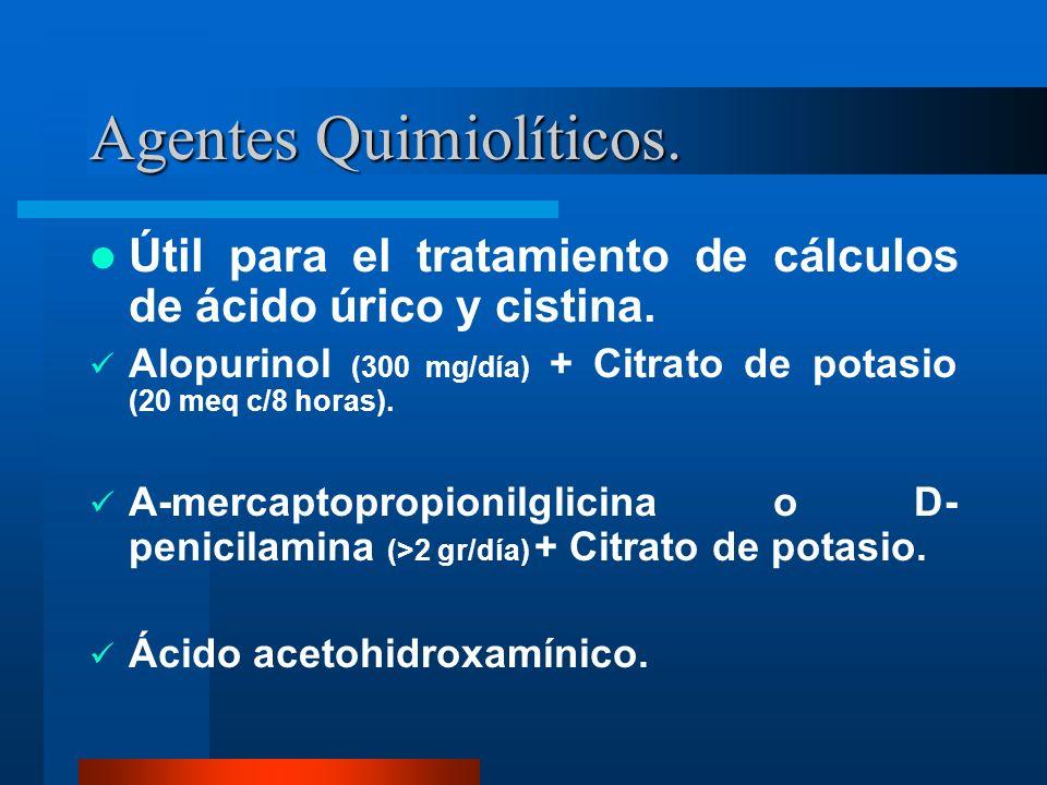 Agentes Quimiolíticos. Útil para el tratamiento de cálculos de ácido úrico y cistina. Alopurinol (300 mg/día) + Citrato de potasio (20 meq c/8 horas).