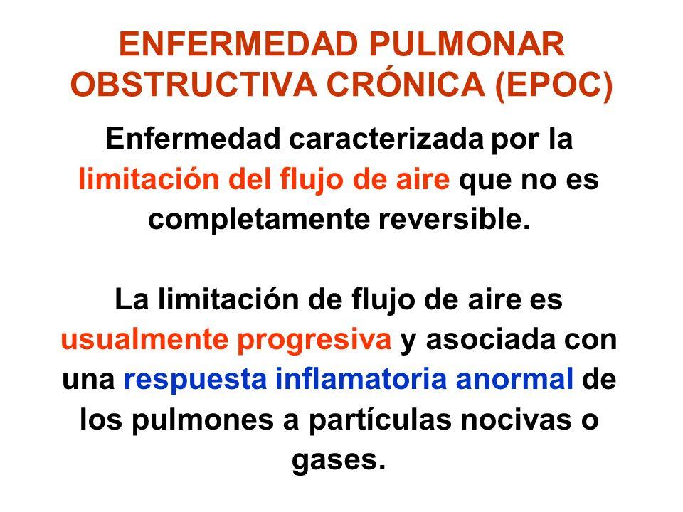 ENFERMEDAD PULMONAR OBSTRUCTIVA CRÓNICA (EPOC) Enfermedad caracterizada por la limitación del flujo de aire que no es completamente reversible. La lim