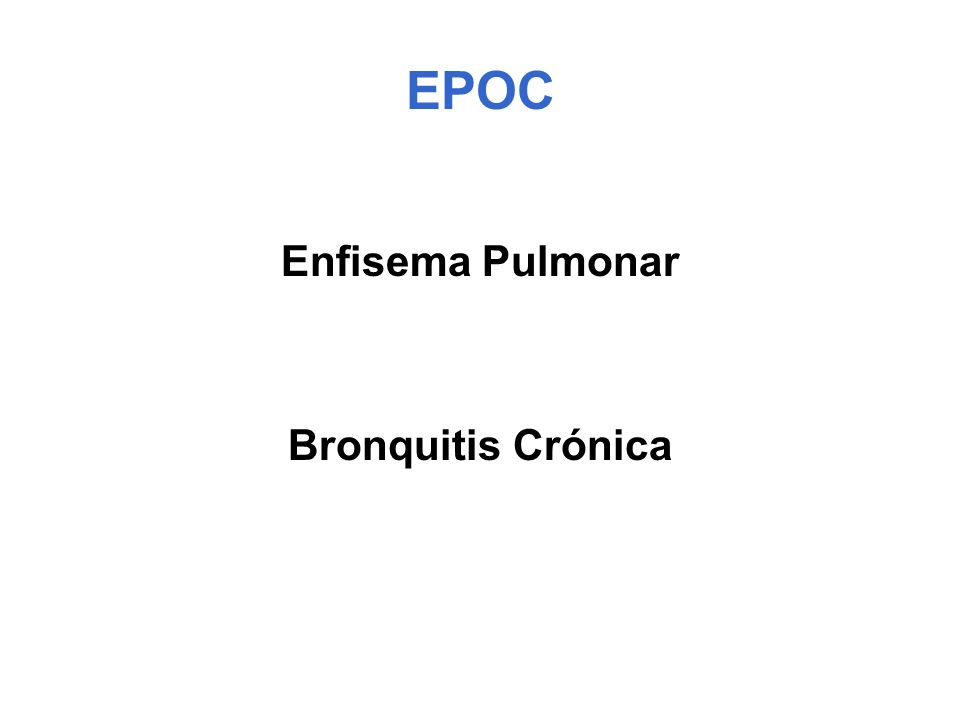 EPOC: Síntomas Tos crónica Producción de esputo Disnea de esfuerzo