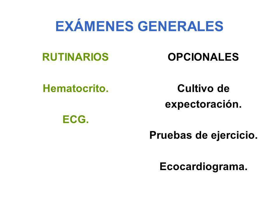EXÁMENES GENERALES RUTINARIOS Hematocrito. ECG. OPCIONALES Cultivo de expectoración. Pruebas de ejercicio. Ecocardiograma.