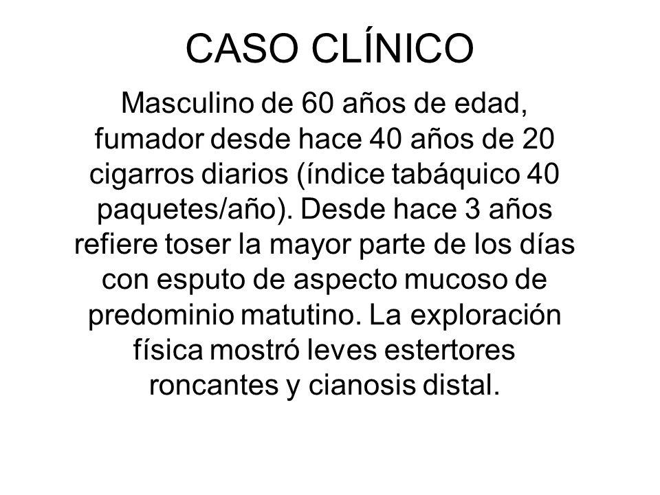 CASO CLÍNICO Masculino de 60 años de edad, fumador desde hace 40 años de 20 cigarros diarios (índice tabáquico 40 paquetes/año). Desde hace 3 años ref