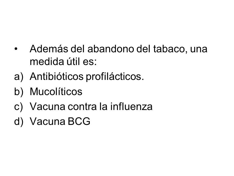 Además del abandono del tabaco, una medida útil es: a)Antibióticos profilácticos. b)Mucolíticos c)Vacuna contra la influenza d)Vacuna BCG