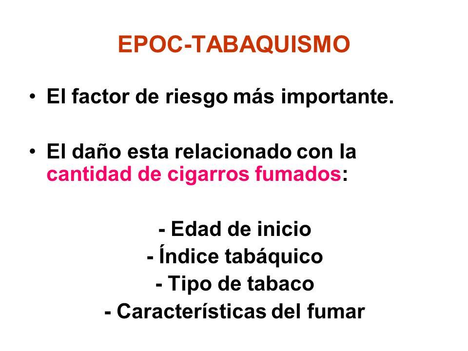 EPOC-TABAQUISMO El factor de riesgo más importante. El daño esta relacionado con la cantidad de cigarros fumados: - Edad de inicio - Índice tabáquico
