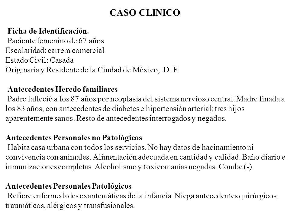 Ficha de Identificación. Paciente femenino de 67 años Escolaridad: carrera comercial Estado Civil: Casada Originaria y Residente de la Ciudad de Méxic