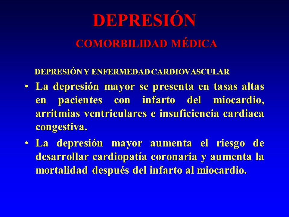 DEPRESIÓN COMORBILIDAD MÉDICA DEPRESIÓN Y ENFERMEDAD CARDIOVASCULAR DEPRESIÓN Y ENFERMEDAD CARDIOVASCULAR La depresión mayor se presenta en tasas alta