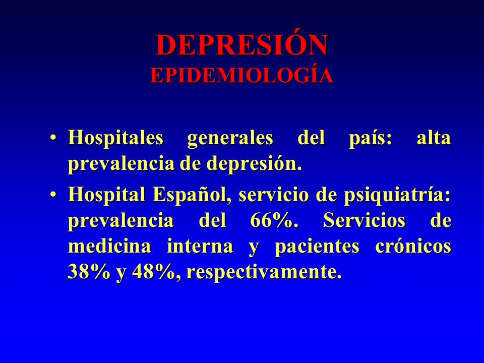 DEPRESIÓN EPIDEMIOLOGÍA Hospitales generales del país: alta prevalencia de depresión.Hospitales generales del país: alta prevalencia de depresión. Hos