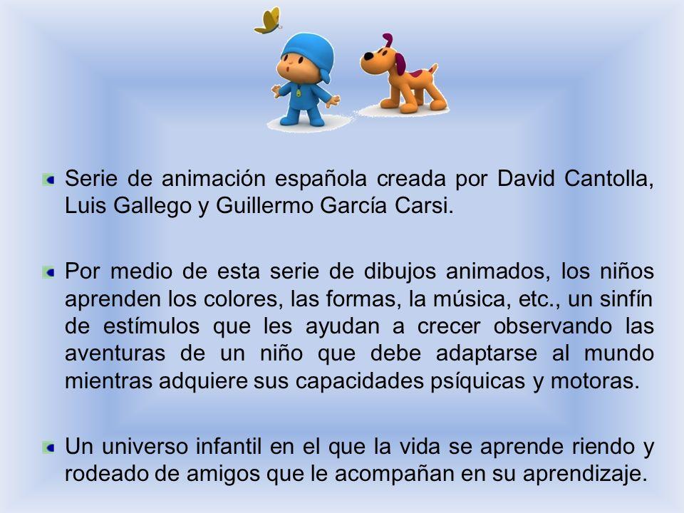 Serie de animación española creada por David Cantolla, Luis Gallego y Guillermo García Carsi. Por medio de esta serie de dibujos animados, los niños a