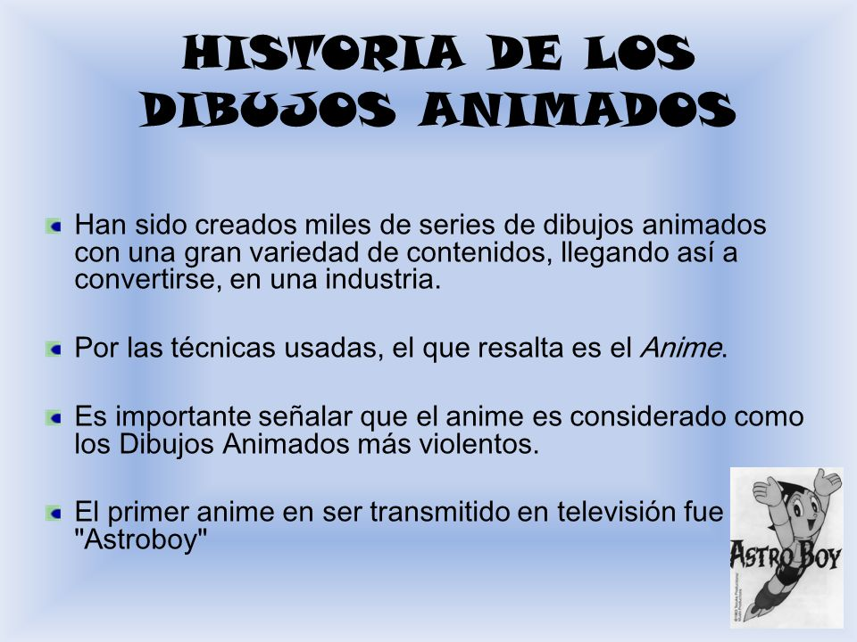 Han sido creados miles de series de dibujos animados con una gran variedad de contenidos, llegando así a convertirse, en una industria. Por las técnic