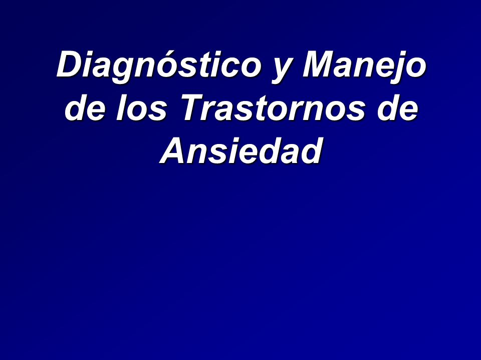 Diagnóstico y Manejo de los Trastornos de Ansiedad