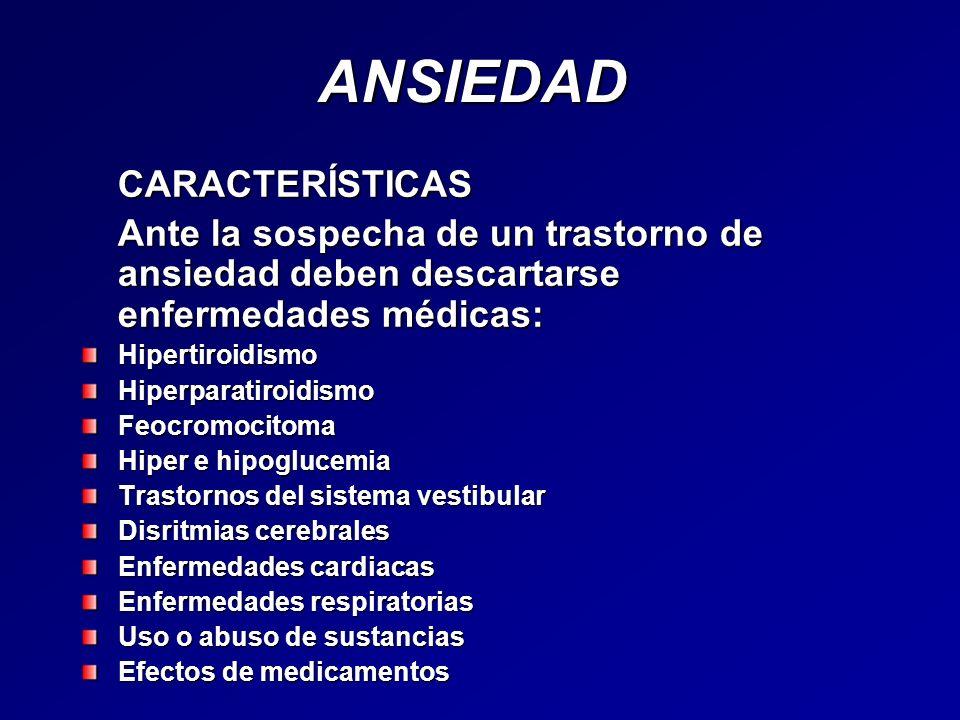 ANSIEDADCARACTERÍSTICAS Ante la sospecha de un trastorno de ansiedad deben descartarse enfermedades médicas: HipertiroidismoHiperparatiroidismoFeocrom