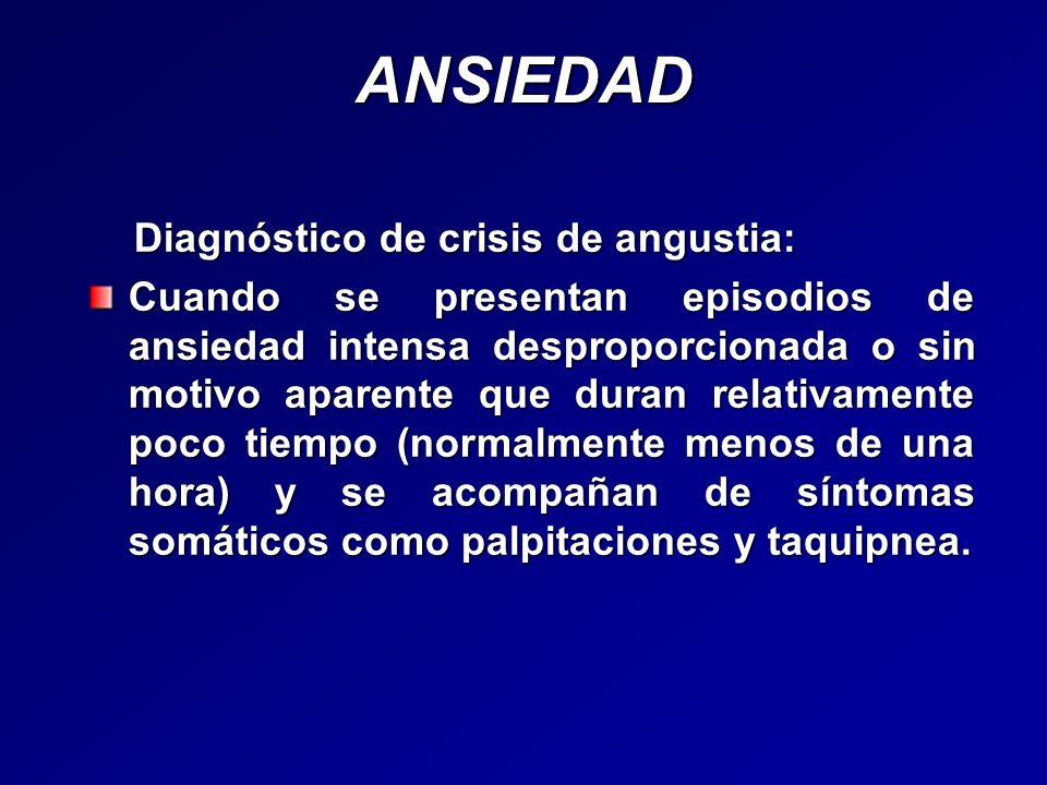 ANSIEDAD Diagnóstico de crisis de angustia: Diagnóstico de crisis de angustia: Cuando se presentan episodios de ansiedad intensa desproporcionada o si
