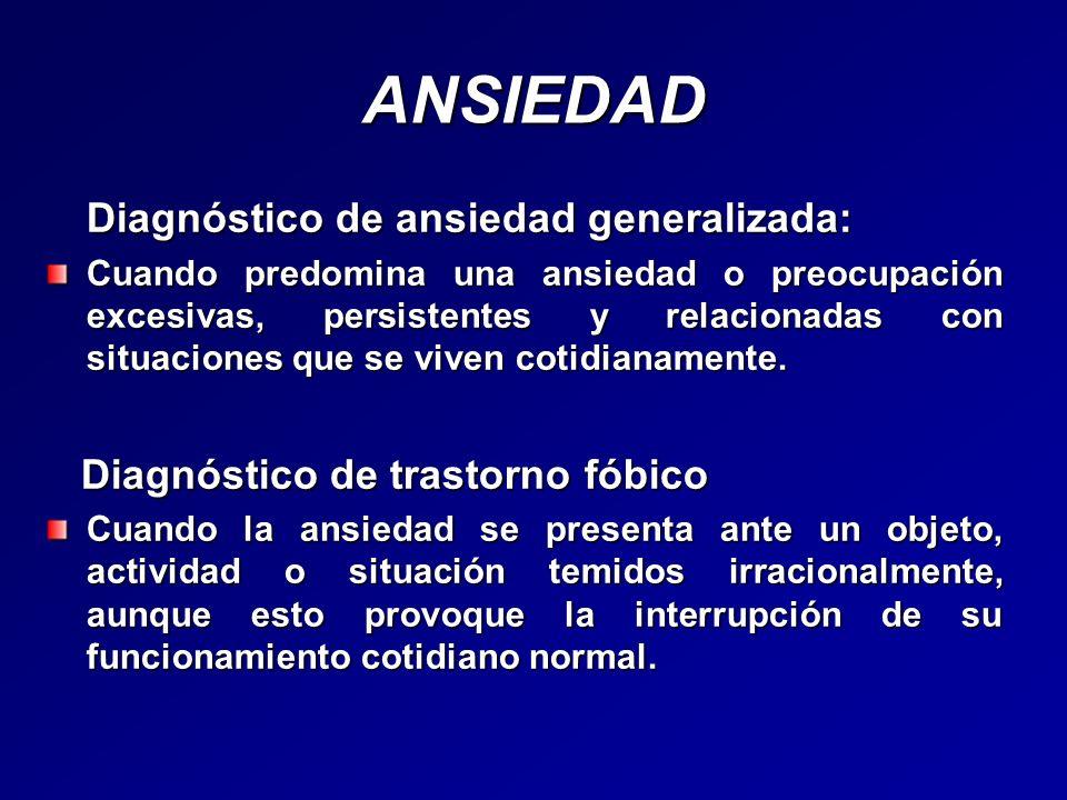 ANSIEDAD Diagnóstico de ansiedad generalizada: Cuando predomina una ansiedad o preocupación excesivas, persistentes y relacionadas con situaciones que