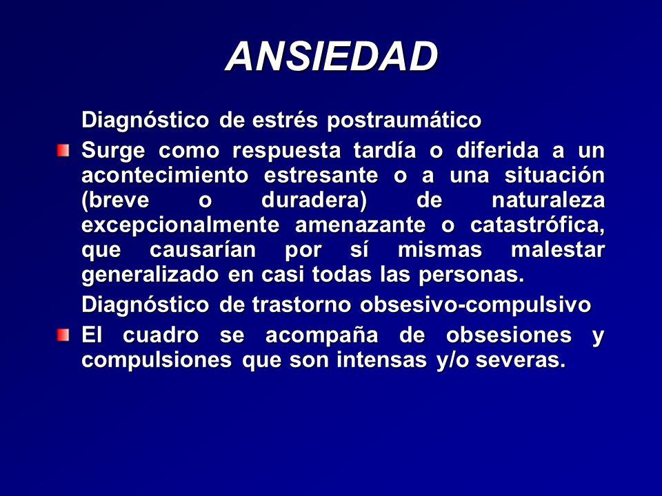 ANSIEDAD Diagnóstico de estrés postraumático Surge como respuesta tardía o diferida a un acontecimiento estresante o a una situación (breve o duradera